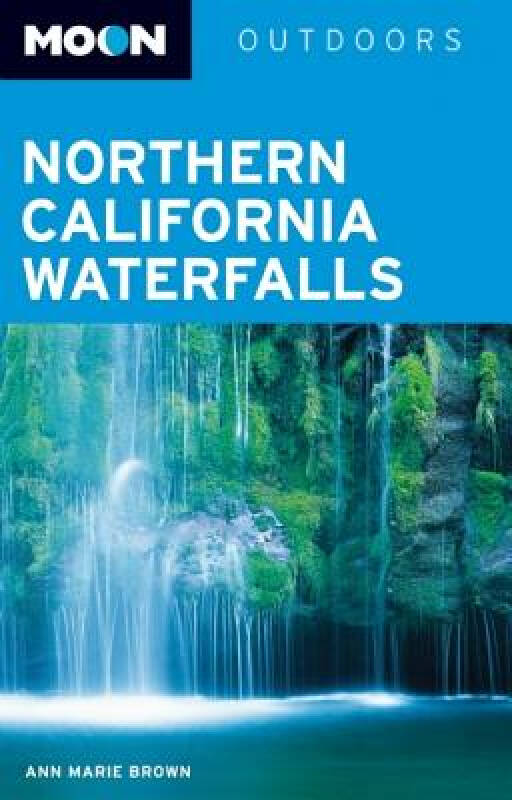 Moon Northern California Waterfalls: More Than 100 Falls You Can Reach by Foot, Car, or Bike