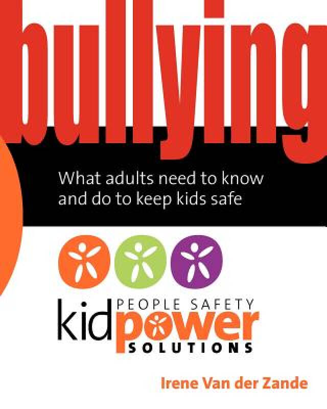 Bullying - What Adults Need to Know and Do to Keep Kids Safe