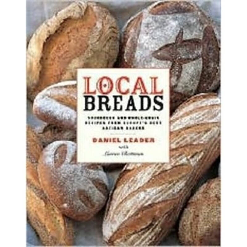 Local Breads: Sourdough and Whole Grain Recipes from Europes Best Artisan Bakers