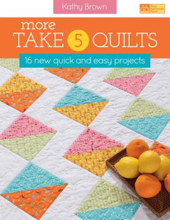 MoreTake5Quilts:16NewQuickandEasyProjects