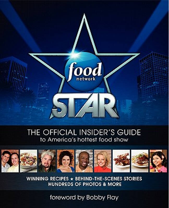 Food Network Star: The Official Insiders Guide to Americas Hottest Food Show