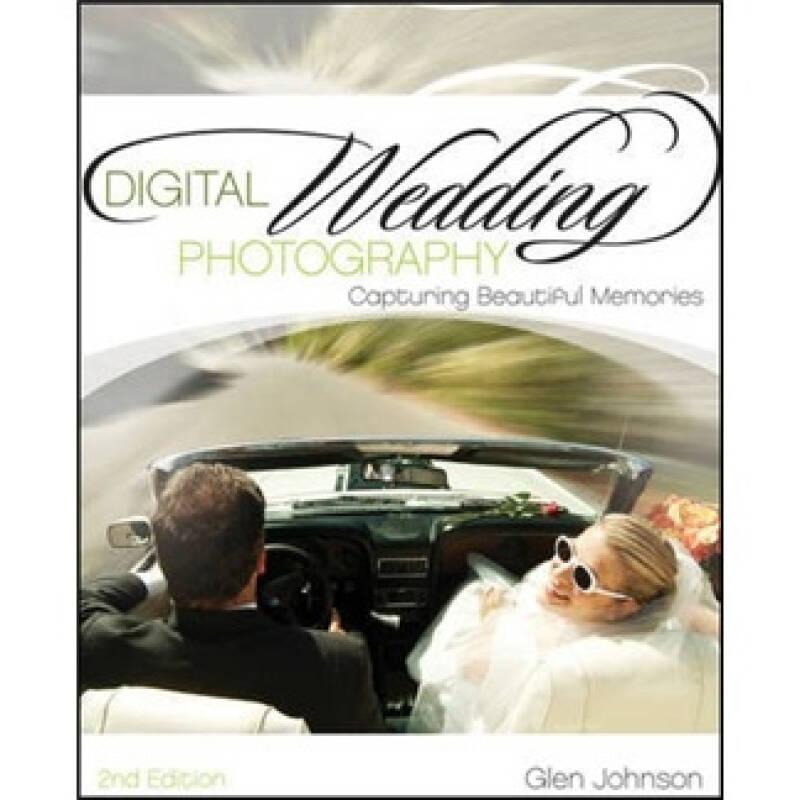 Digital Wedding Photography[数码婚纱摄影:捕捉美好的回忆,第2版]