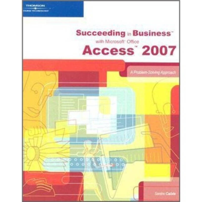 Succeeding in Business with Microsoft Office Access 2007: A Problem-Solving Approach