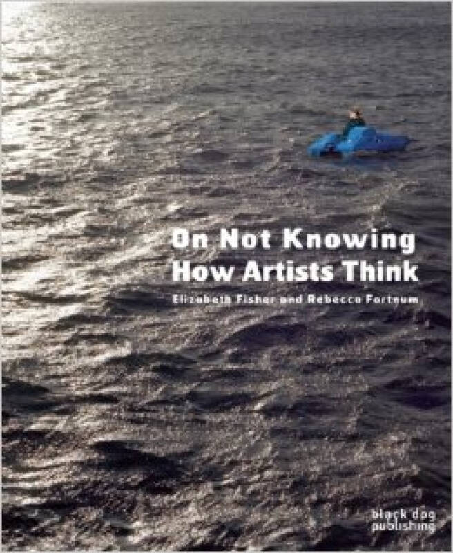 On Not Knowing  How Artists Think