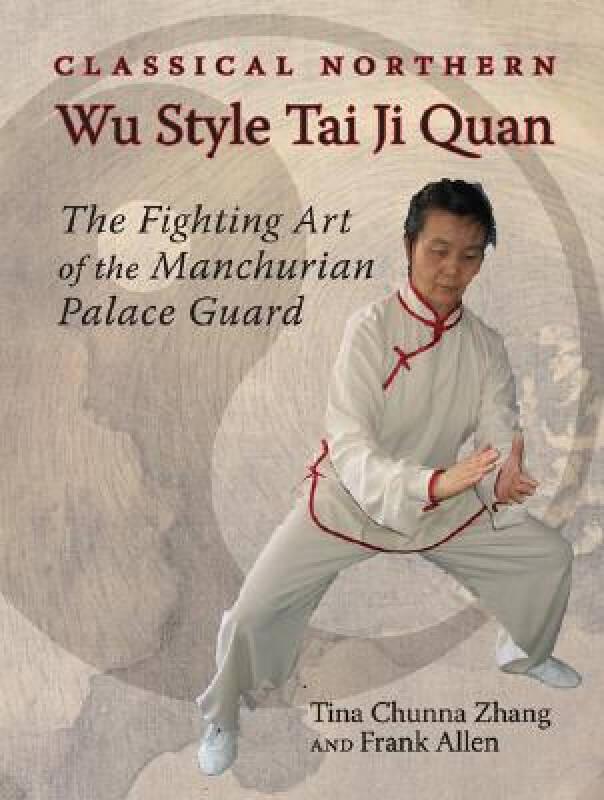 Classical Northern Wu Style Tai Ji Quan: The Fighting Art of the Manchurian Palace Guard