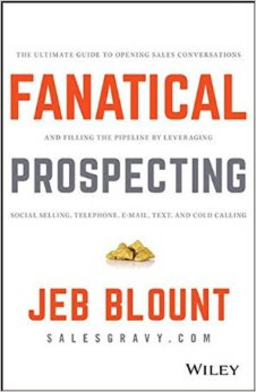 Fanatical Prospecting: The Ultimate Guide To Opening Sales Conversations And Filling