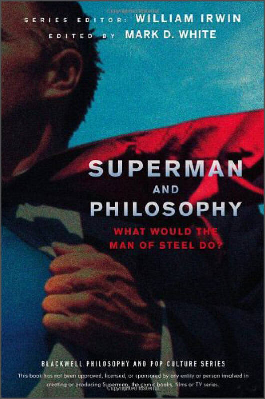 Superman and Philosophy: What Would the Man of Steel Do?[超人与哲学:钢铁侠将做什么(丛书)]