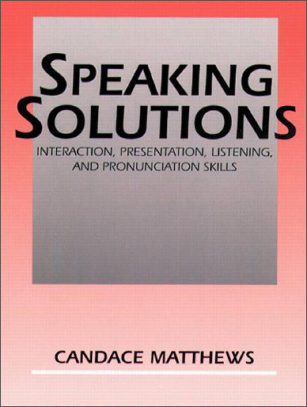 Speaking Solutions: Interaction, Presentation, Listening, and Pronunciation Skills[口语解决方案]