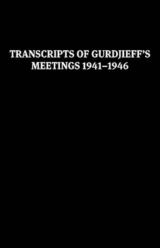 Transcripts of Gurdjieffs Meetings 1941-1946