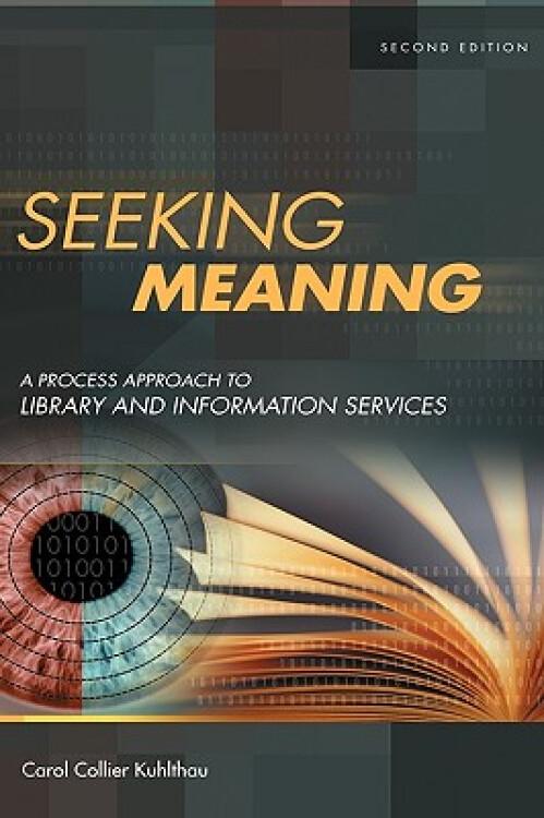 SeekingMeaning:AProcessApproachtoLibraryandInformationServices