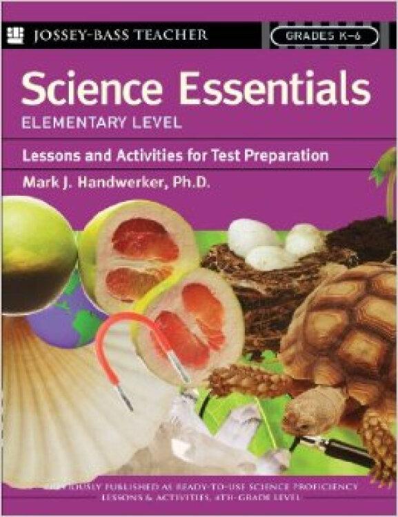 ScienceEssentials,ElementaryLevel:LessonsandActivitiesforTestPreparation
