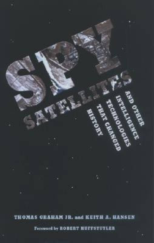 Spy Satellites and Other Intelligence Technologies That Changed History
