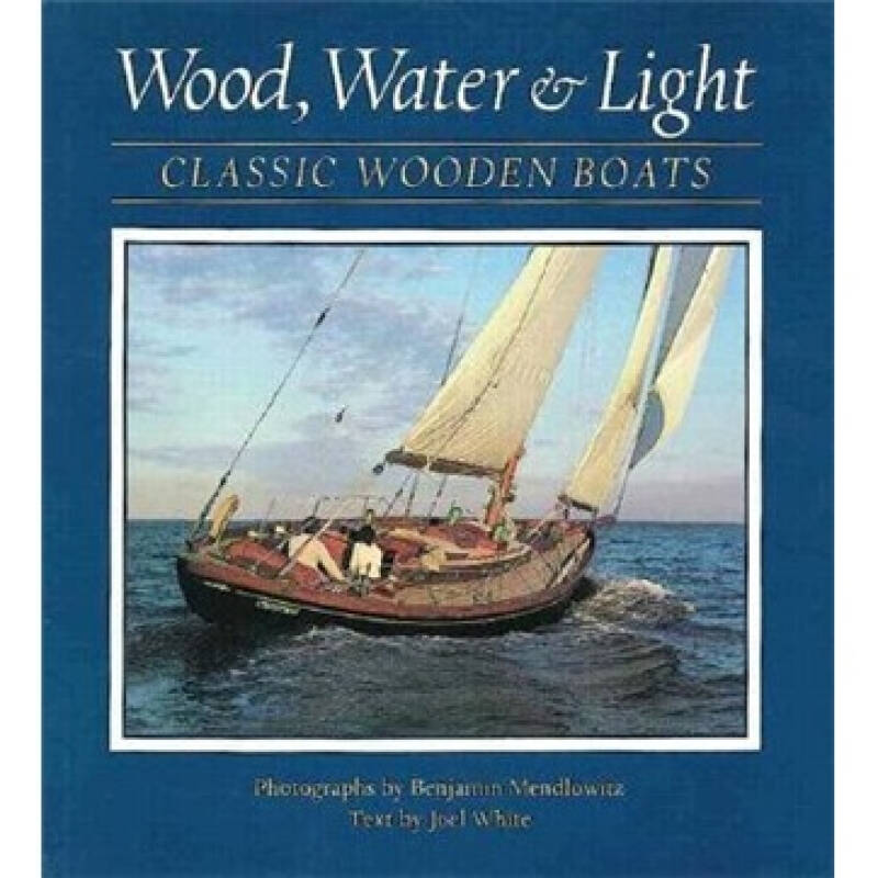 Wood, Water and Light: Classic Wooden Boats