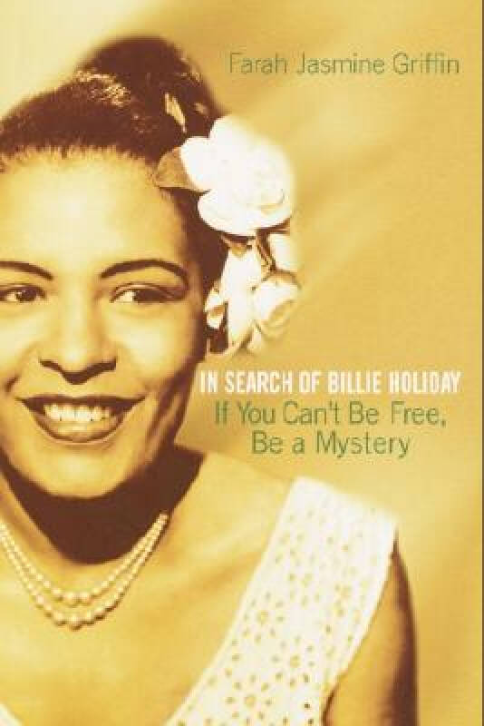 If You Cant Be Free, Be a Mystery: In Search of Billie Holiday