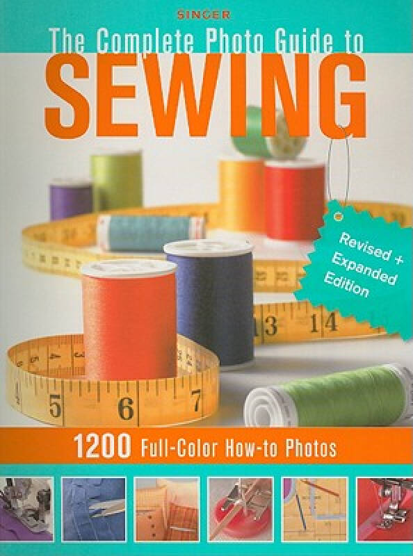 The Complete Photo Guide to Sewing: 1200 Full-Color How-To Photos