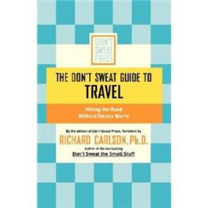 The Dont Sweat Guide to Travel: Hitting the Road Without Excess Worry