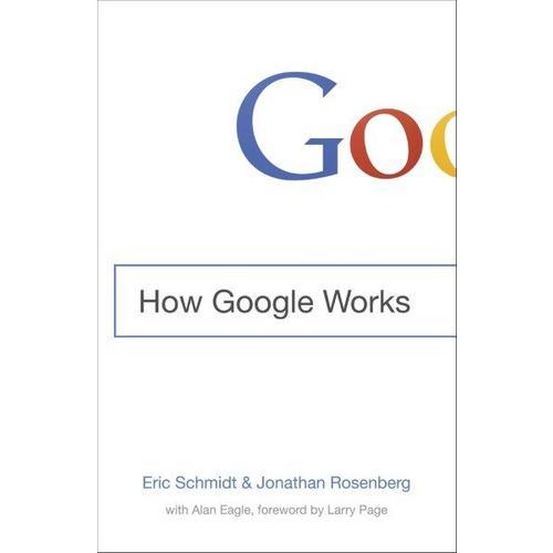 How Google Works 《重新定义公司:谷歌是如何运营的》谷歌执行董事长施密特与前任高管罗森博格联合撰写 创新工厂CEO\天使投资人李开复重点推荐 纽约时报畅销榜上榜图书