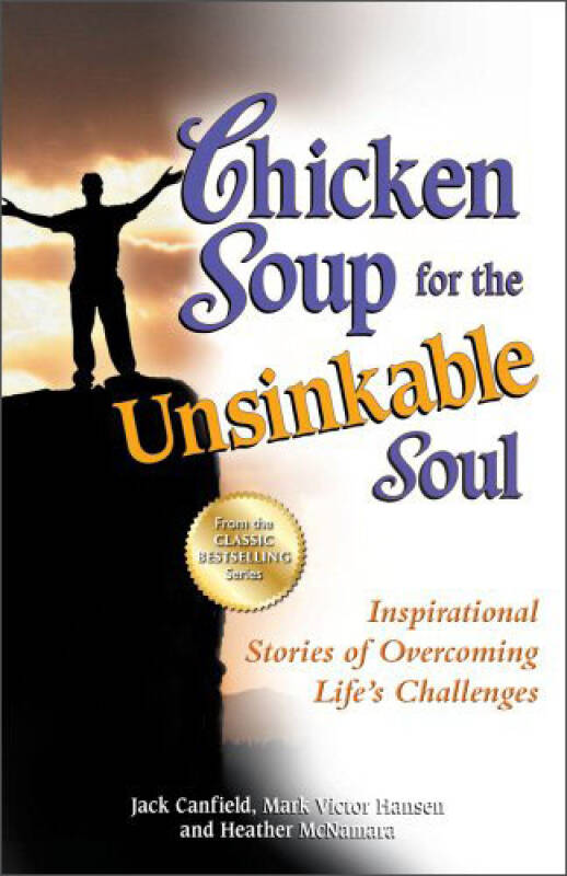 Chicken Soup for the Unsinkable Soul: Inspirational Stories of Overcoming Lifes Challenges
