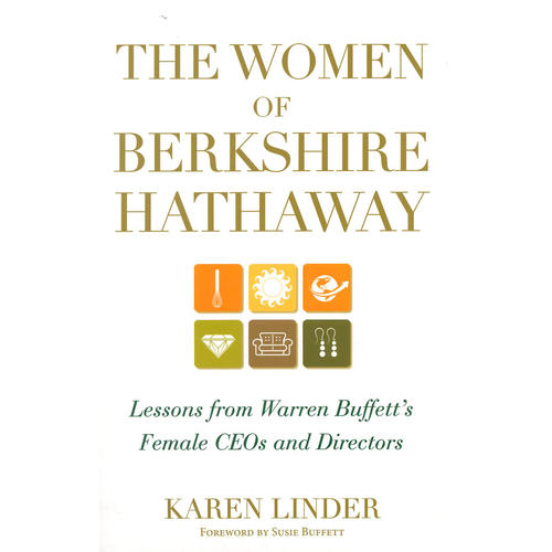 THE WOMEN OF BERKSHIRE HATHAWAY: LESSONS FROM WARREN BUFFETTS FEMALE CEOS AND DIRECTORS