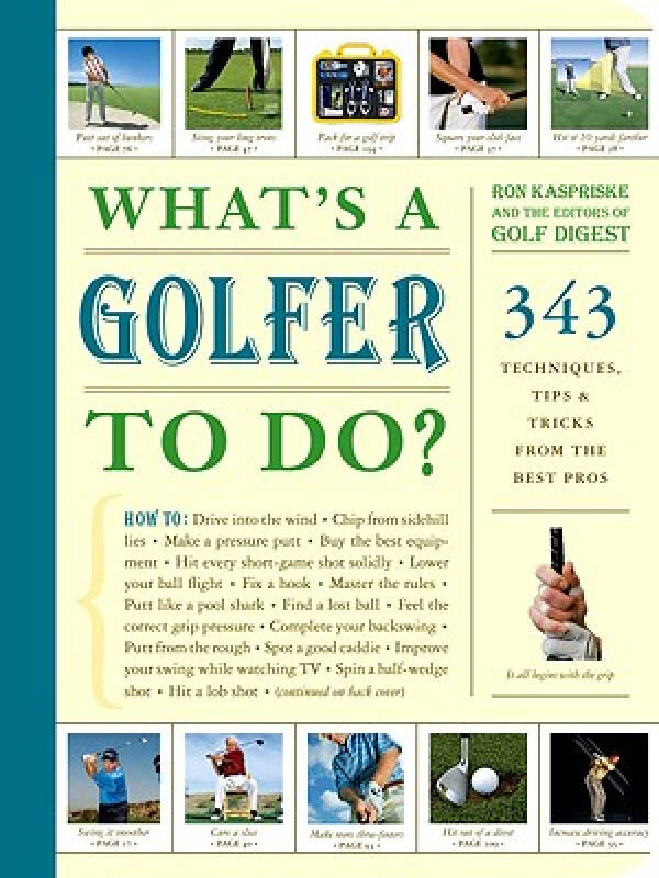 Whats a Golfer to Do?: 343 Techniques, Tips, and Tricks from the Best Pros