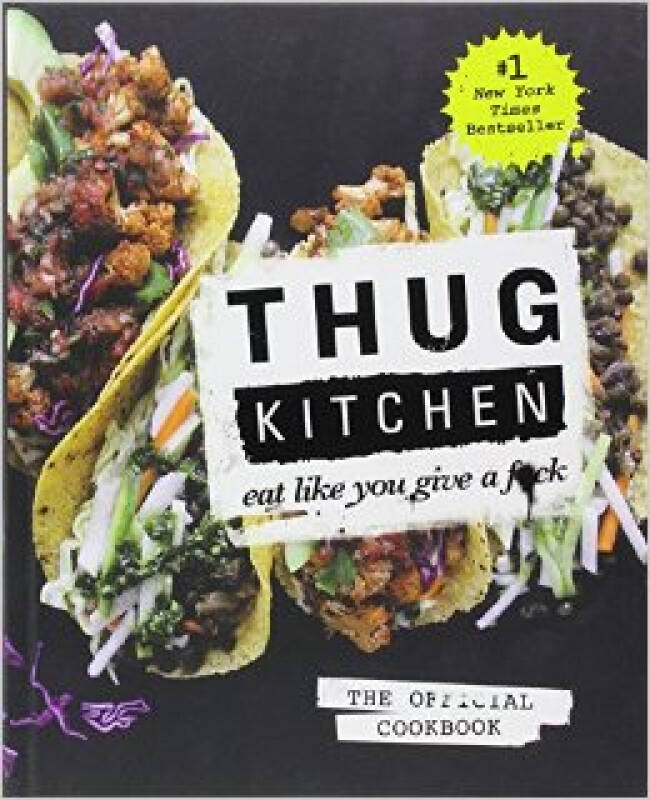 Thug Kitchen: The Official Cookbook  Eat Like Yo