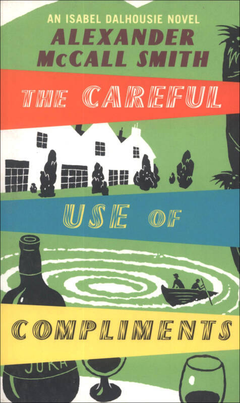 The Careful Use of Compliments: An Isabel Dalhousie Novel: v. 4[小心使用恭维话(第4版)]