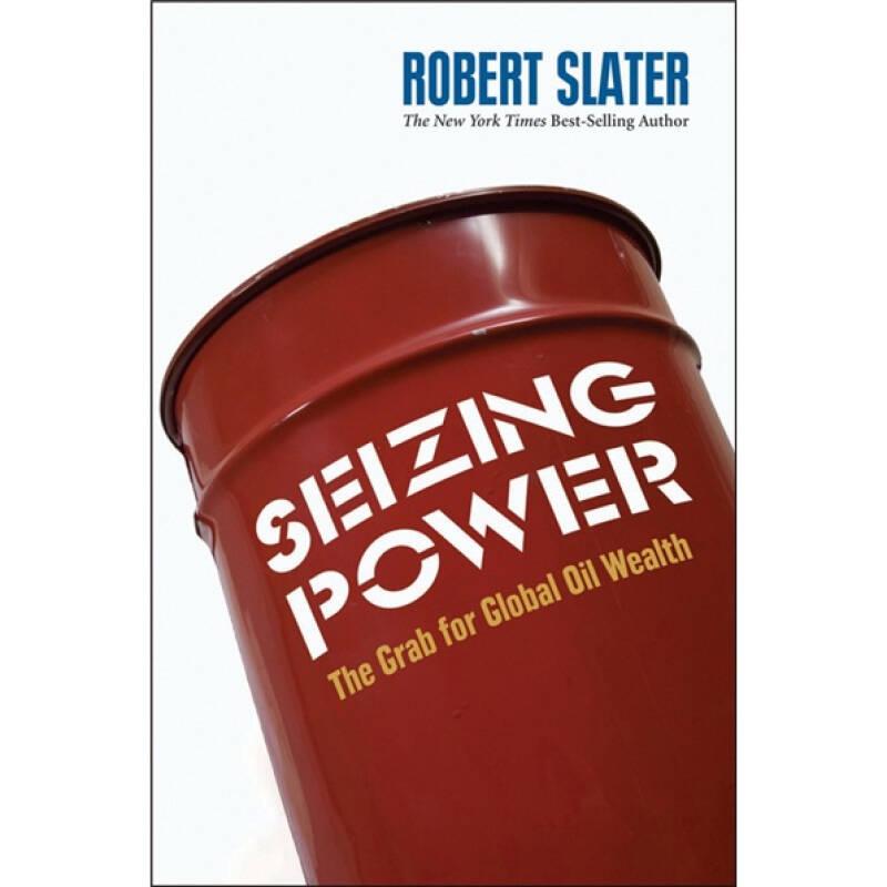Seizing Power: The Grab for Global Oil Wealth[抓住权力:争夺全球石油财富(丛书)]