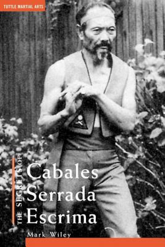 The Secrets of Cabales Serrada Escrima Secrets of Cabales Serrada Escrima