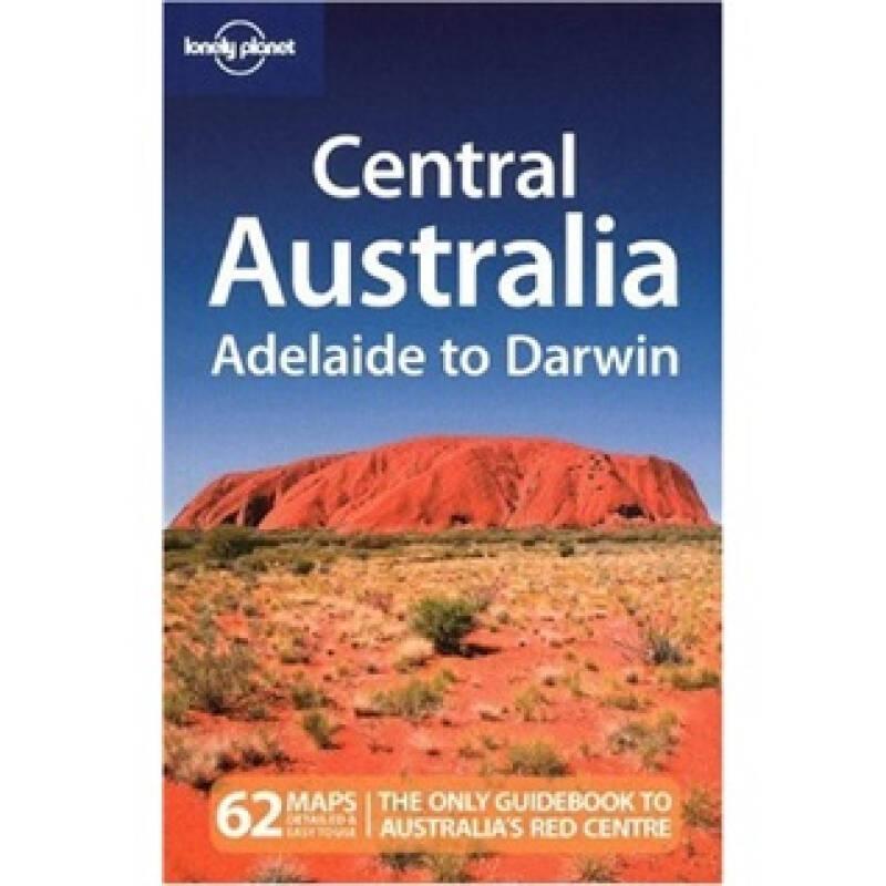 Lonely Planet: Central Australia - Adelaide to Darwin孤独星球旅行指南:澳洲中部 从阿德莱德到达尔文