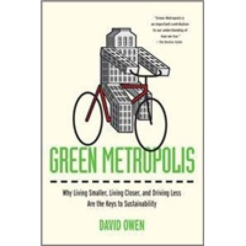Green Metropolis Why Living Smaller, Living Closer, and Driving Less Are the Keys to Sustainability