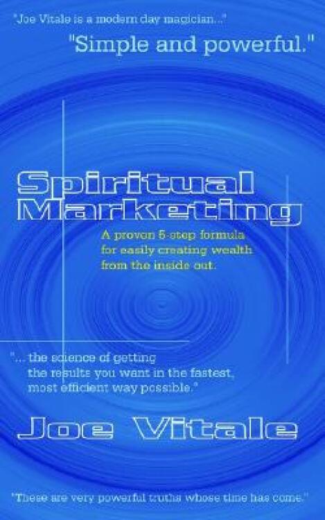 SpiritualMarketing:AProven5-StepFormulaforEasilyCreatingWealthfromtheInsideOut
