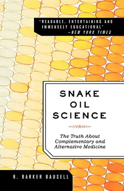 SnakeOilScience:TheTruthaboutComplementaryandAlternativeMedicine