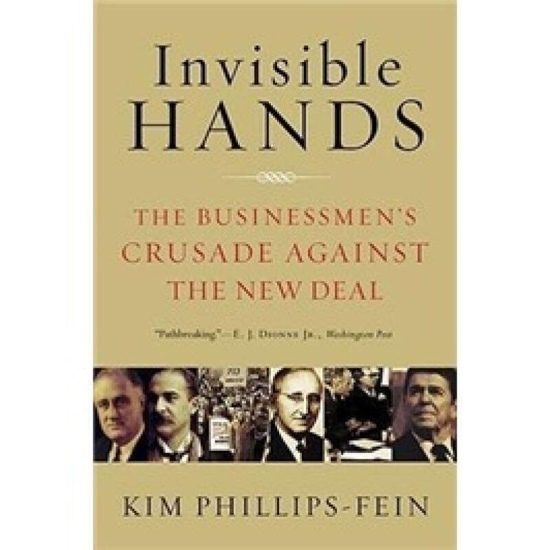 Invisible Hands: The Businessmens Crusade Against the New Deal