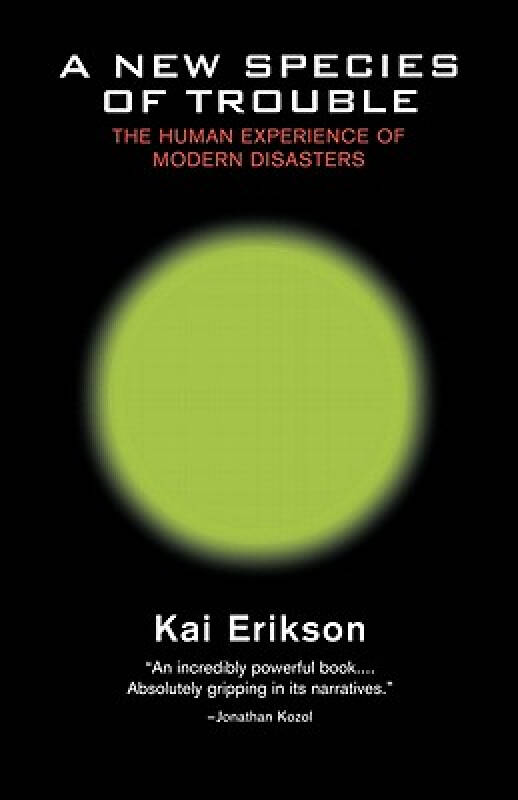 A New Species of Trouble: The Human Experience of Modern Disasters