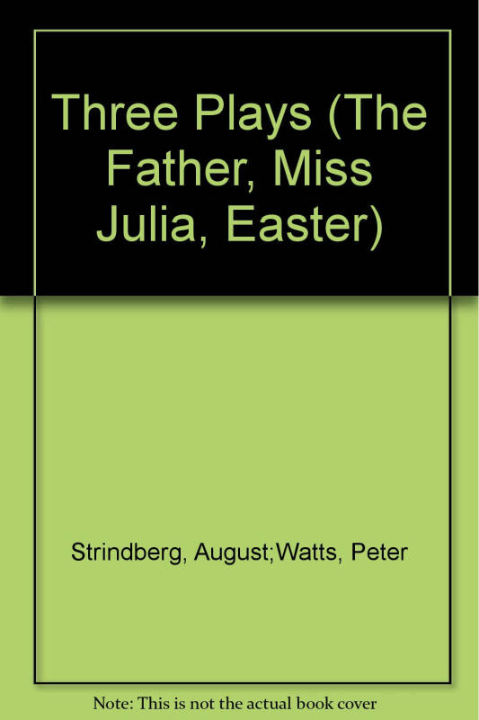 Three Plays: The Father, Easter & Miss Julia