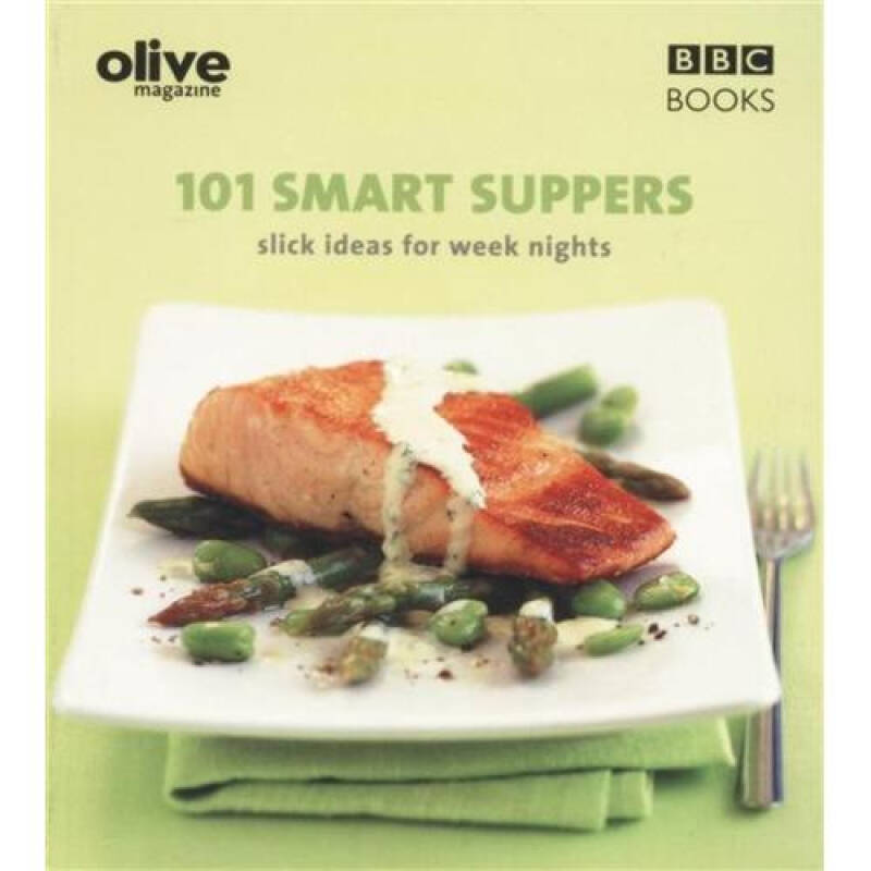 101 Smart Suppers: Slick Ideas for Weeknights In (Olive Magazine)