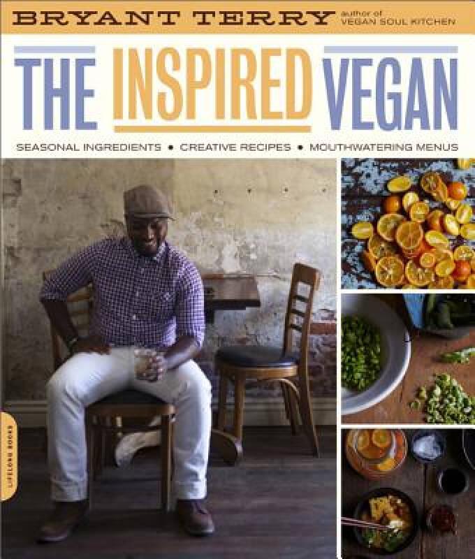 The Inspired Vegan: Seasonal Ingredients, Creative Recipes, Mouthwatering Menus