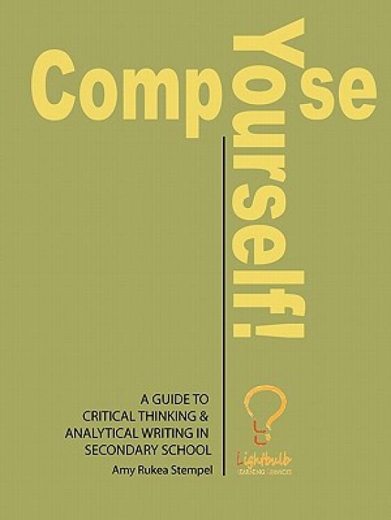 ComposeYourself!:AGuidetoCriticalThinkingandAnalyticalWritinginSecondarySchool