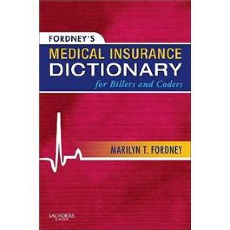 Fordneys Medical Insurance Dictionary for Billers and Coders单据与编码医疗保险目录