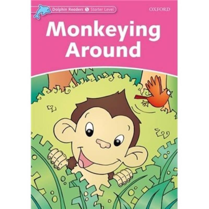 Dolphin Readers Starter Level: Monkeying Around[海豚读物 初级:到处乱跑的猴子]