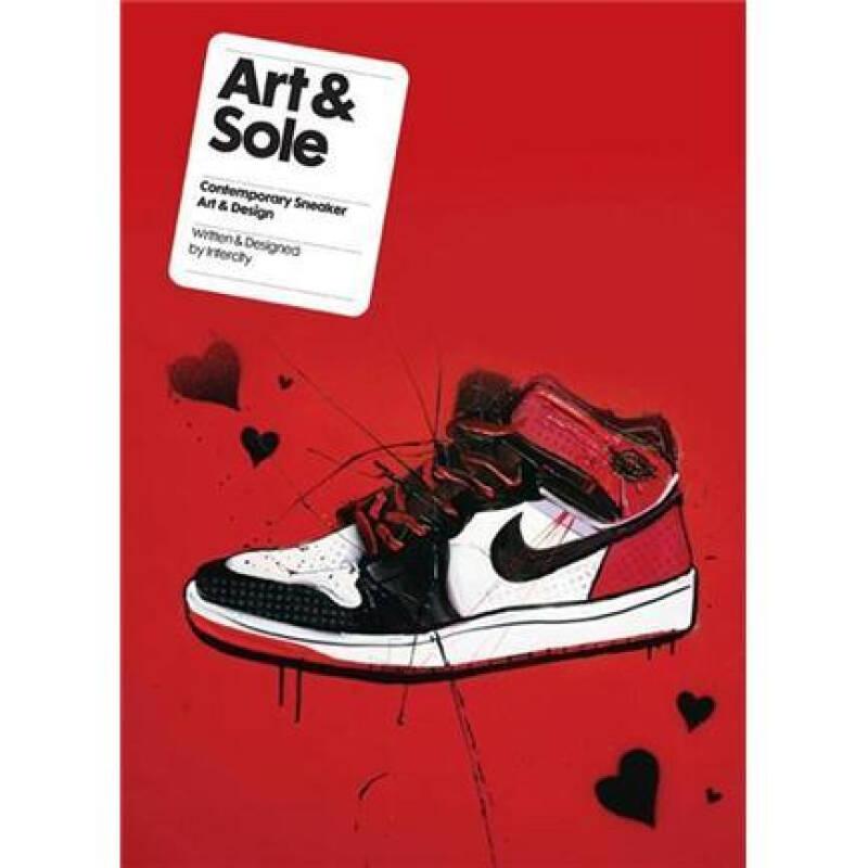 Art & Sole: Contemporary Sneaker Art & Design 艺术与鞋底: 当代运动鞋艺术与设计