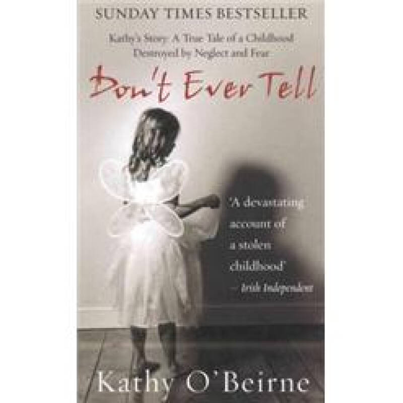 Dont Ever Tell: Kathys Story: A True Tale of a Childhood Destroyed by Neglect and Fear
