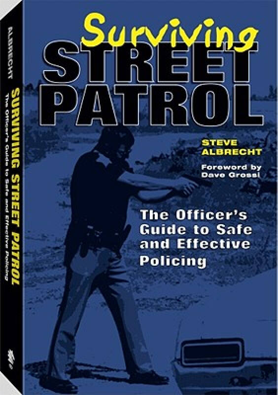 Surviving Street Patrol: The Officers Guide to Safe and Effective Policing