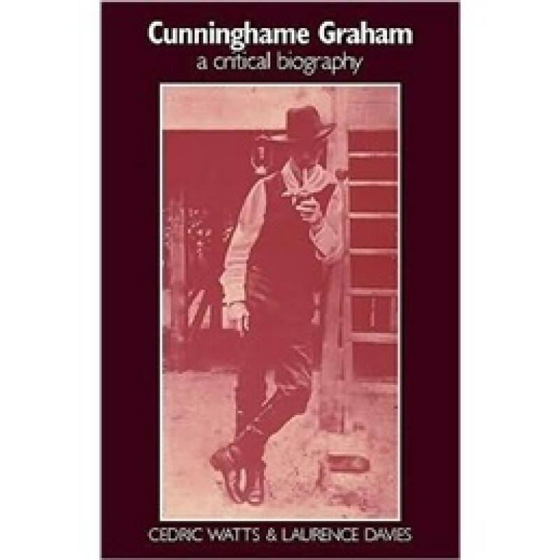 Cunninghame Graham: A Critical Biography