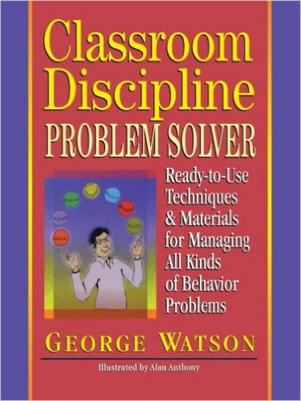CLASSROOM DISCIPLINE PROBLEM SOLVER: READY-TO-USE TECHNIQUES & MATERIALS FOR MANAGING ALL KINDS OF