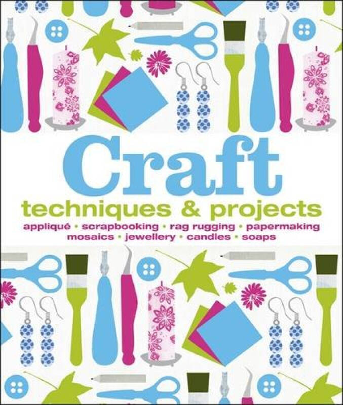 Craft : Techniques & Projects (Dk Crafts)