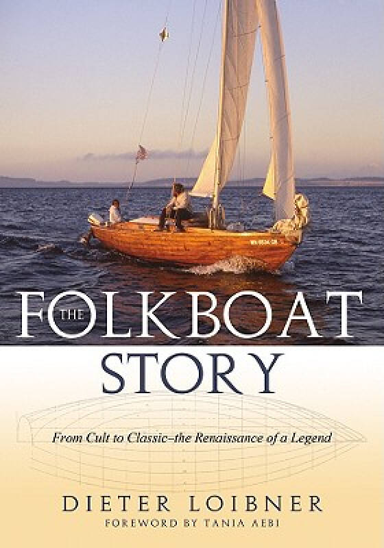 The Folkboat Story: From Cult to Classic - The Renaissance of a Legend