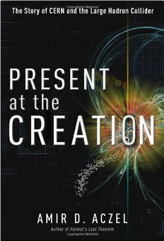 Present at the Creation  The Story of CERN and t