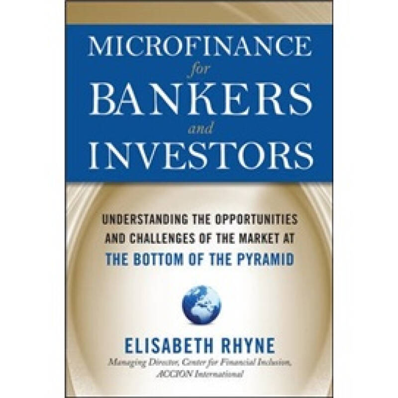 Microfinance for Bankers and Investors 小额贷款手册