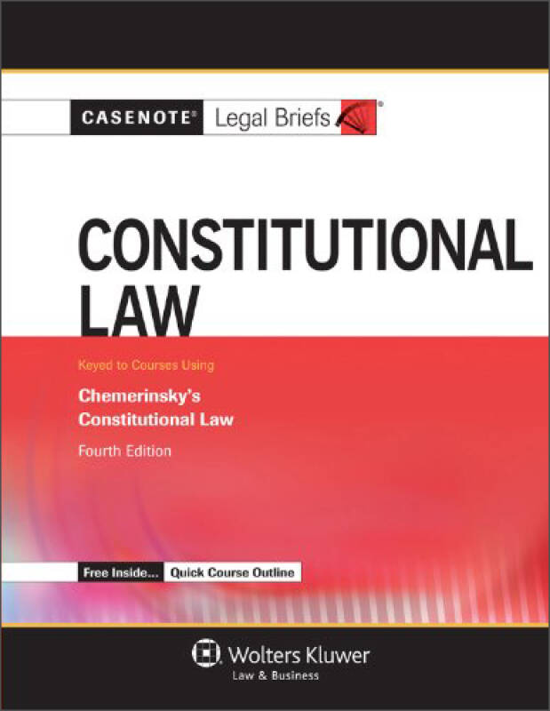 Casenote Legal Briefs: Constitutional Law, Keyed to Chemerinsky (4th Edition)
